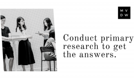 Conduct primary research to get the answers.