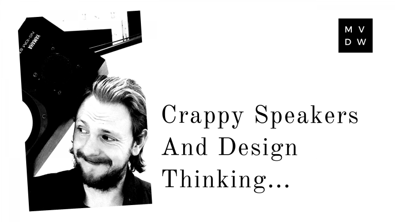 Crappy Speakers and Design Thinking…